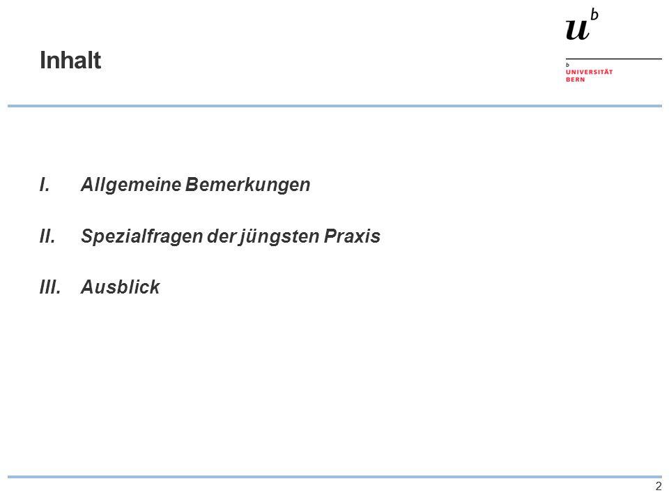 Inhalt I. Allgemeine Bemerkungen II. Spezialfragen der jüngsten Praxis