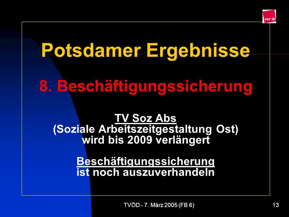 Potsdamer Ergebnisse 8. Beschäftigungssicherung TV Soz Abs (Soziale Arbeitszeitgestaltung Ost) wird bis 2009 verlängert Beschäftigungssicherung ist noch auszuverhandeln