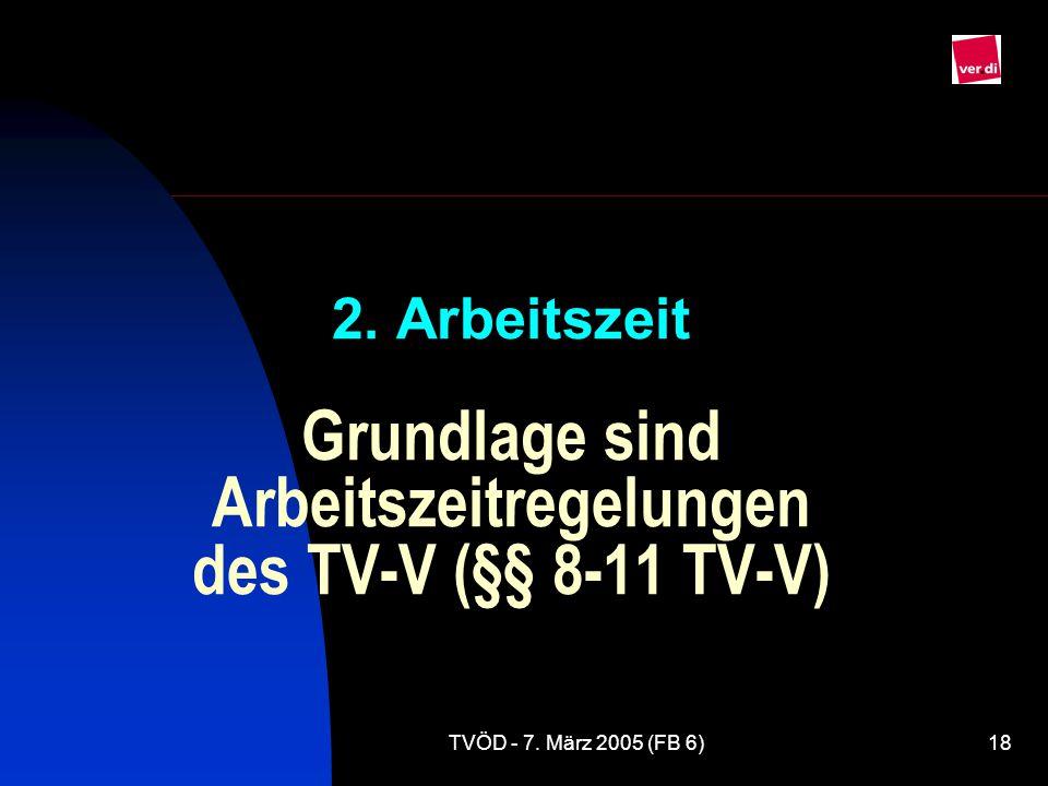 2. Arbeitszeit Grundlage sind Arbeitszeitregelungen des TV-V (§§ 8-11 TV-V)