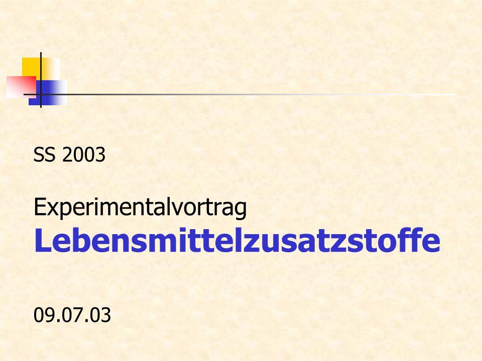 SS 2003 Experimentalvortrag Lebensmittelzusatzstoffe 09.07.03