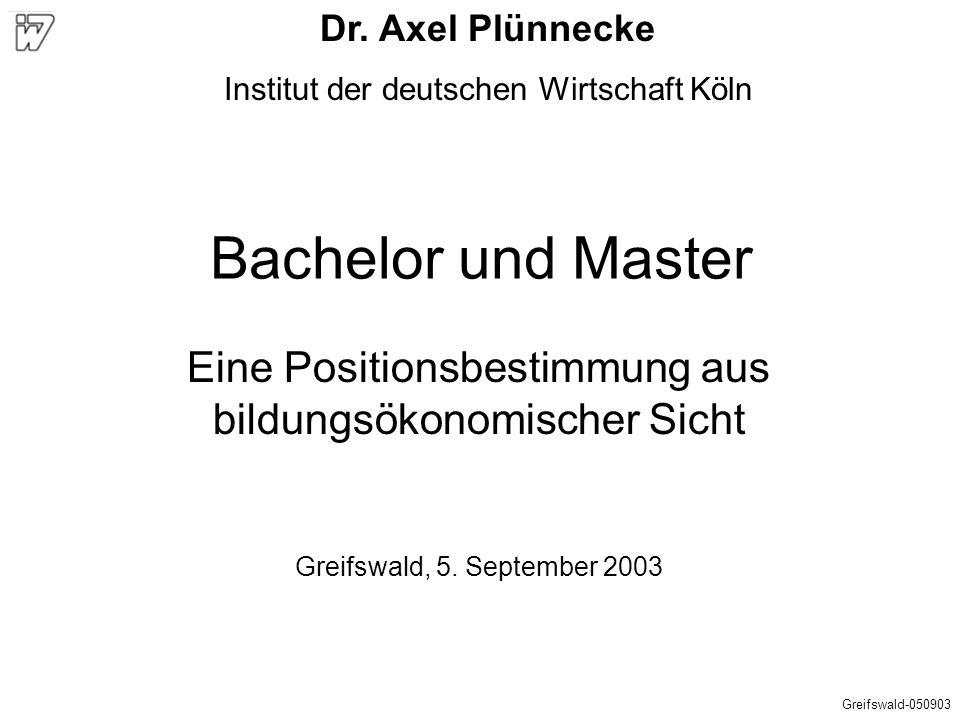 Dr. Axel Plünnecke Institut der deutschen Wirtschaft Köln. Bachelor und Master. Eine Positionsbestimmung aus bildungsökonomischer Sicht.