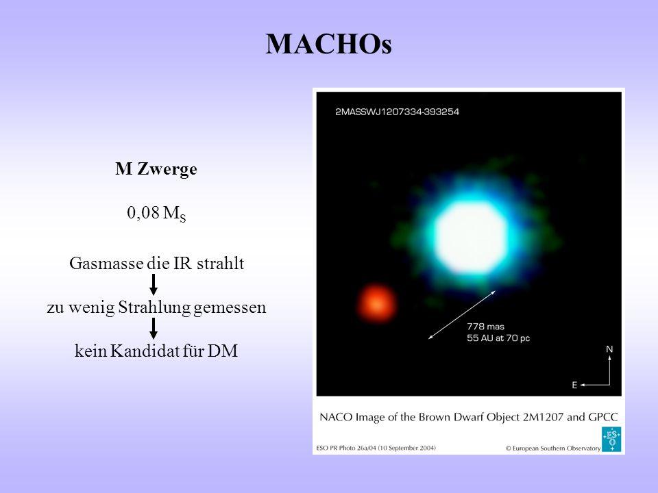 MACHOs M Zwerge 0,08 MS Gasmasse die IR strahlt zu wenig Strahlung gemessen kein Kandidat für DM