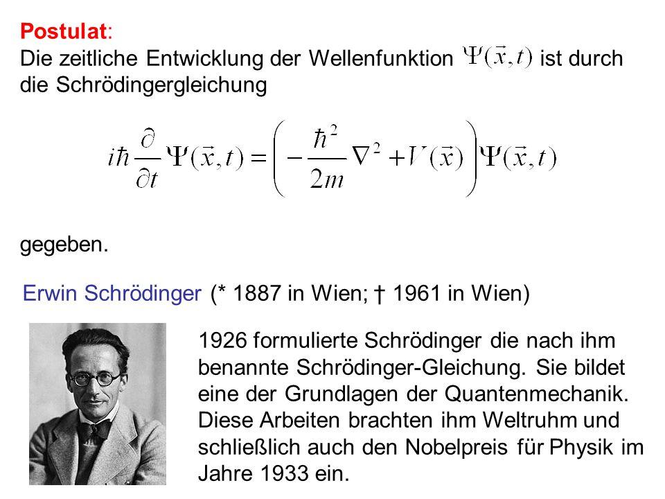 Postulat: Die zeitliche Entwicklung der Wellenfunktion ist durch die Schrödingergleichung.