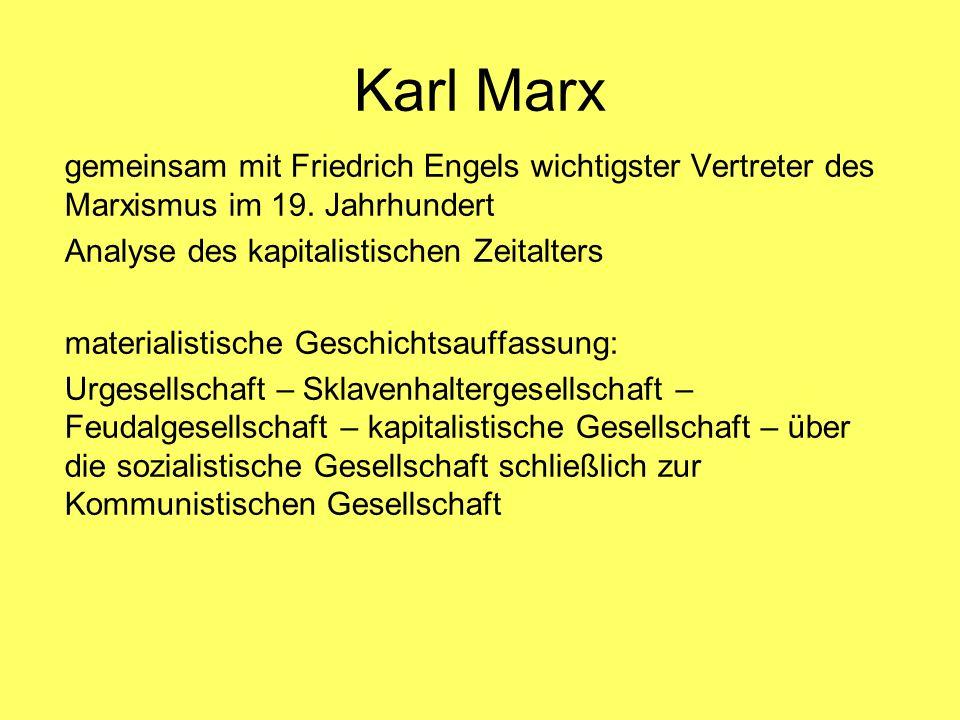 Karl Marx gemeinsam mit Friedrich Engels wichtigster Vertreter des Marxismus im 19. Jahrhundert. Analyse des kapitalistischen Zeitalters.