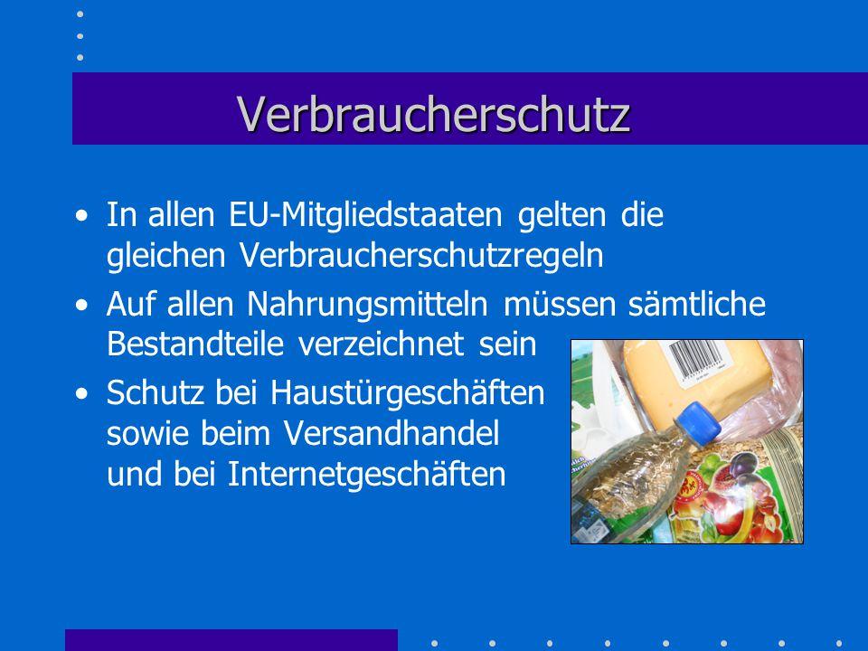 Verbraucherschutz In allen EU-Mitgliedstaaten gelten die gleichen Verbraucherschutzregeln.