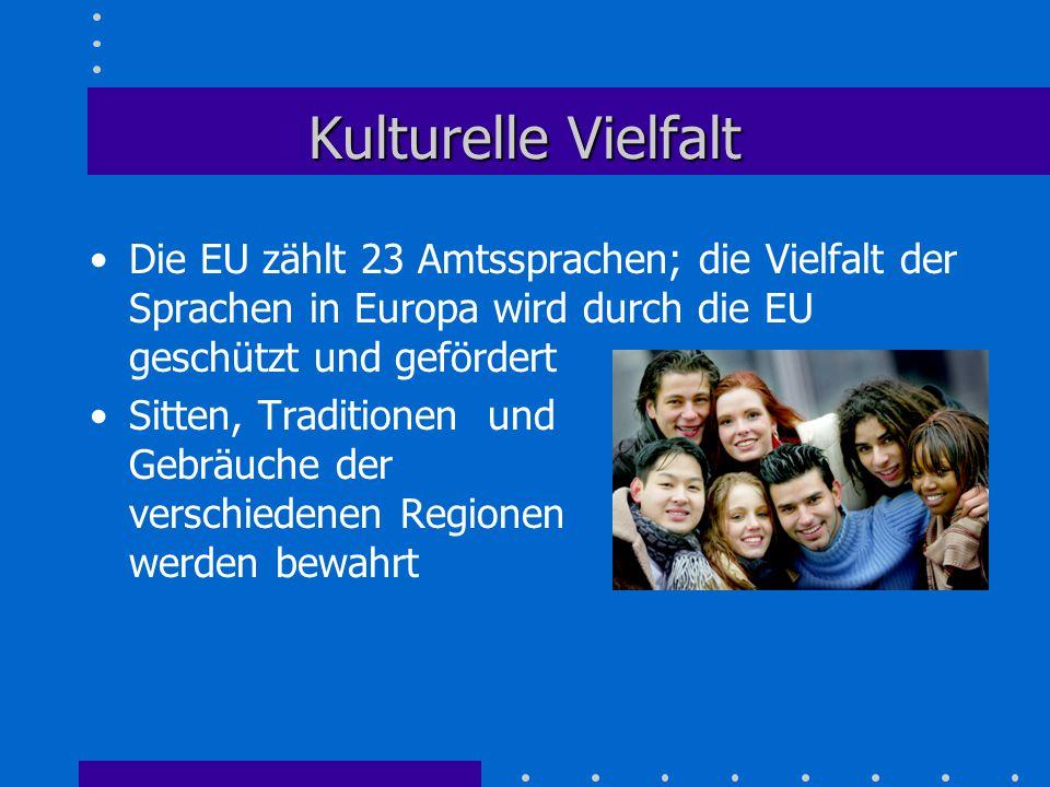 Kulturelle Vielfalt Die EU zählt 23 Amtssprachen; die Vielfalt der Sprachen in Europa wird durch die EU geschützt und gefördert.