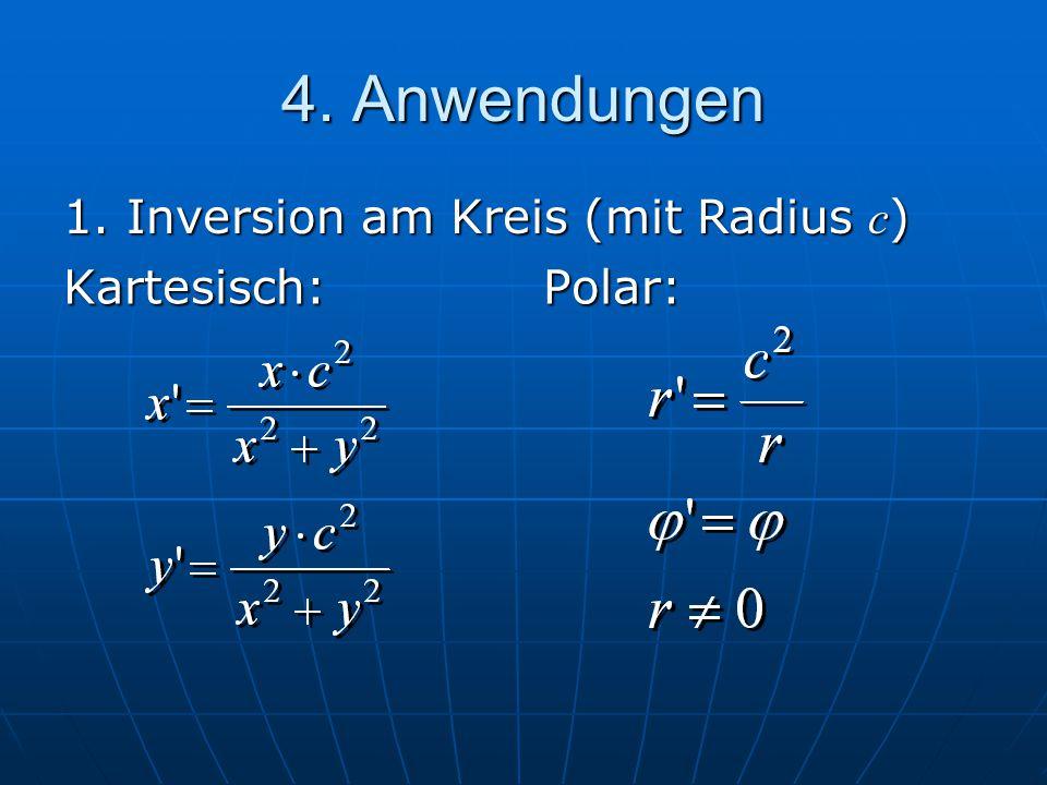 4. Anwendungen 1. Inversion am Kreis (mit Radius c) Kartesisch: Polar: