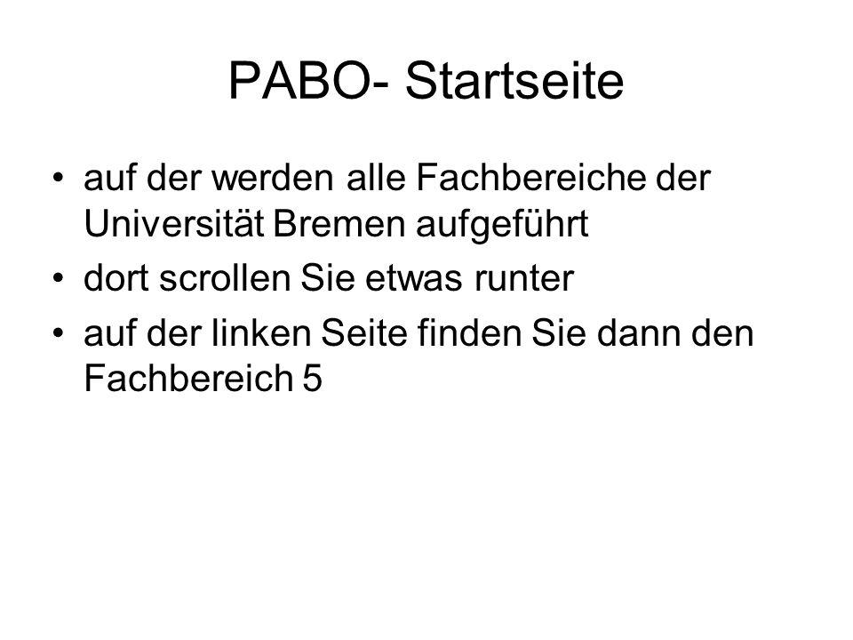 PABO- Startseite auf der werden alle Fachbereiche der Universität Bremen aufgeführt. dort scrollen Sie etwas runter.