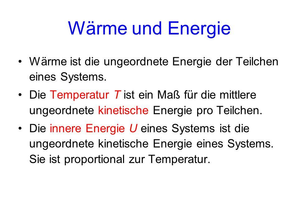 Wärme und Energie Wärme ist die ungeordnete Energie der Teilchen eines Systems.
