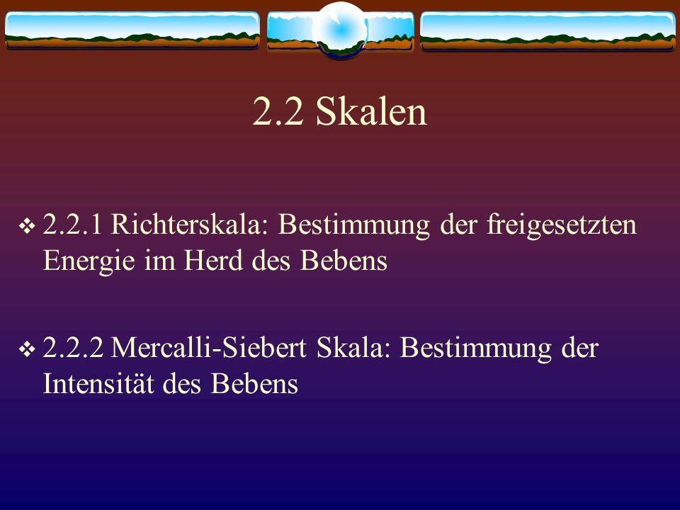 2.2 Skalen 2.2.1 Richterskala: Bestimmung der freigesetzten Energie im Herd des Bebens.