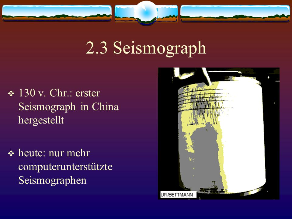 2.3 Seismograph 130 v. Chr.: erster Seismograph in China hergestellt