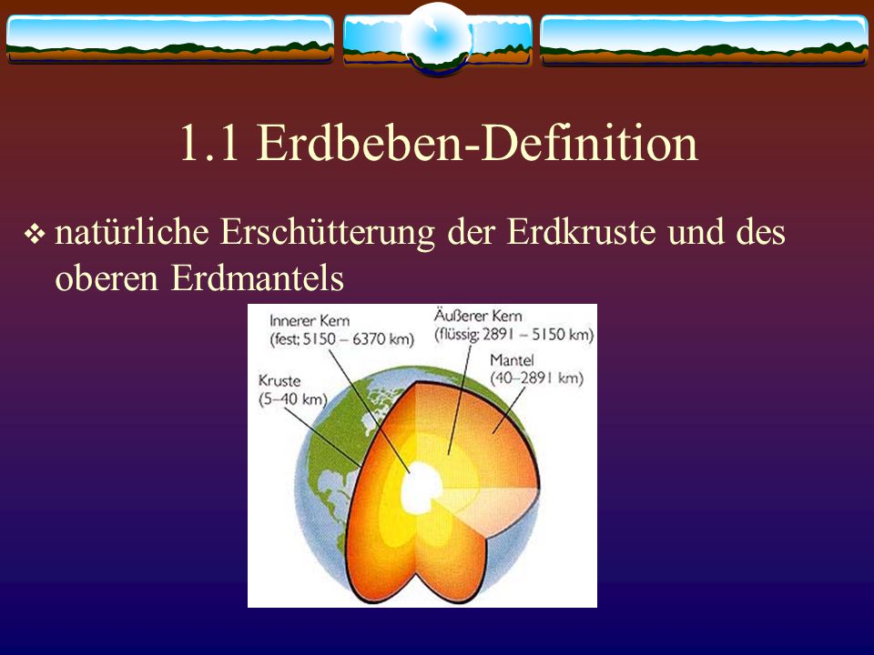 1.1 Erdbeben-Definition natürliche Erschütterung der Erdkruste und des oberen Erdmantels
