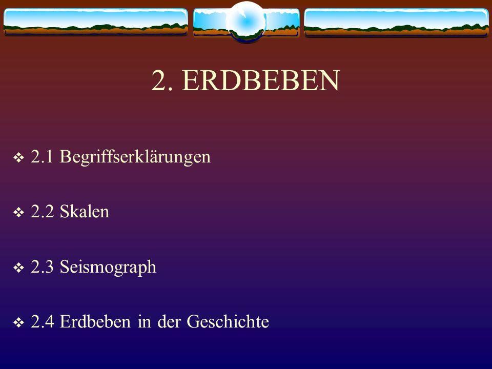 2. ERDBEBEN 2.1 Begriffserklärungen 2.2 Skalen 2.3 Seismograph