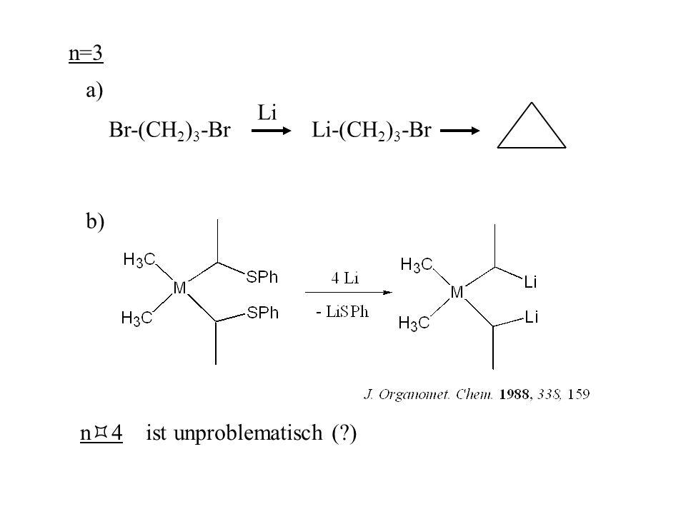 n=3 a) Br-(CH2)3-Br Li-(CH2)3-Br Li b) n4 ist unproblematisch ( )