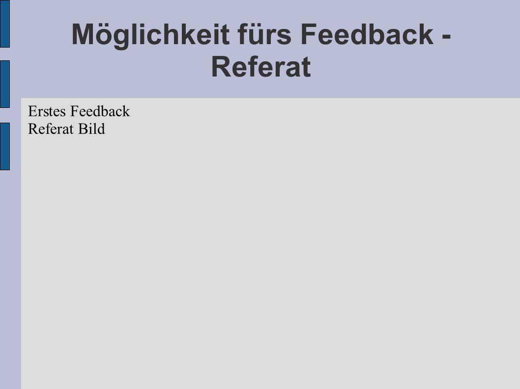 Möglichkeit fürs Feedback - Referat
