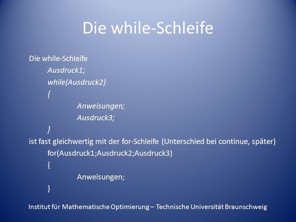 Die while-Schleife Ausdruck1; while(Ausdruck2) { Anweisungen;