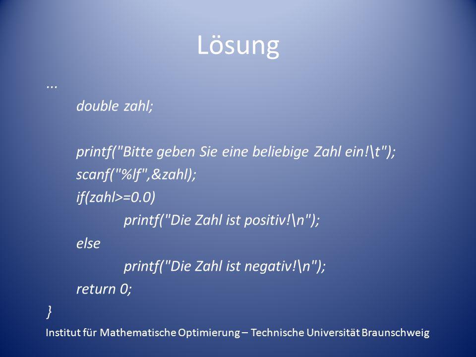 Lösung ... double zahl; printf( Bitte geben Sie eine beliebige Zahl ein!\t ); scanf( %lf ,&zahl);