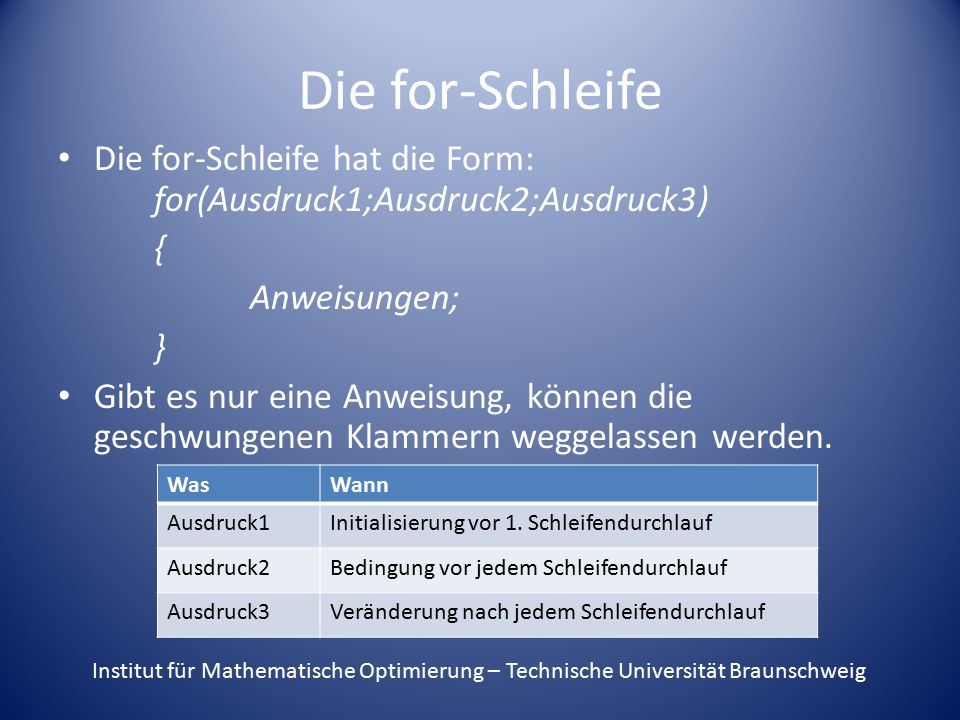 Die for-Schleife Die for-Schleife hat die Form: for(Ausdruck1;Ausdruck2;Ausdruck3) { Anweisungen;