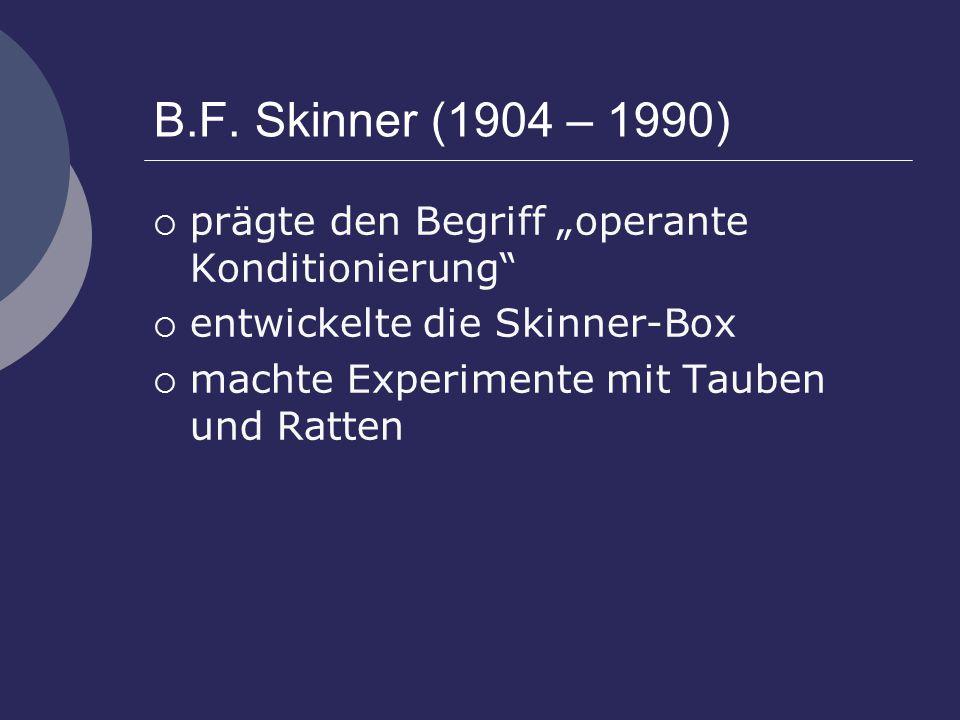 """B.F. Skinner (1904 – 1990) prägte den Begriff """"operante Konditionierung entwickelte die Skinner-Box."""