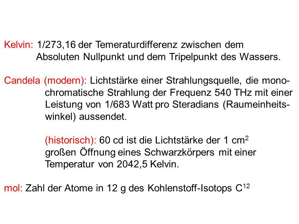 Kelvin: 1/273,16 der Temeraturdifferenz zwischen dem