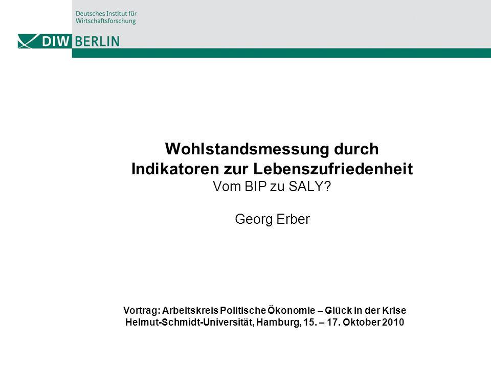 Wohlstandsmessung durch Indikatoren zur Lebenszufriedenheit Vom BIP zu SALY Georg Erber