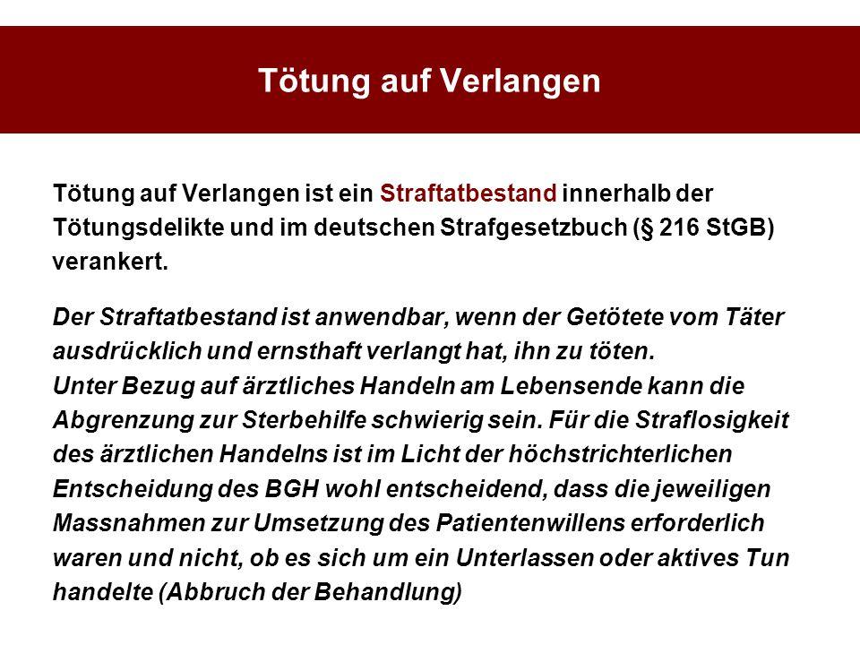 Tötung auf Verlangen Tötung auf Verlangen ist ein Straftatbestand innerhalb der. Tötungsdelikte und im deutschen Strafgesetzbuch (§ 216 StGB)