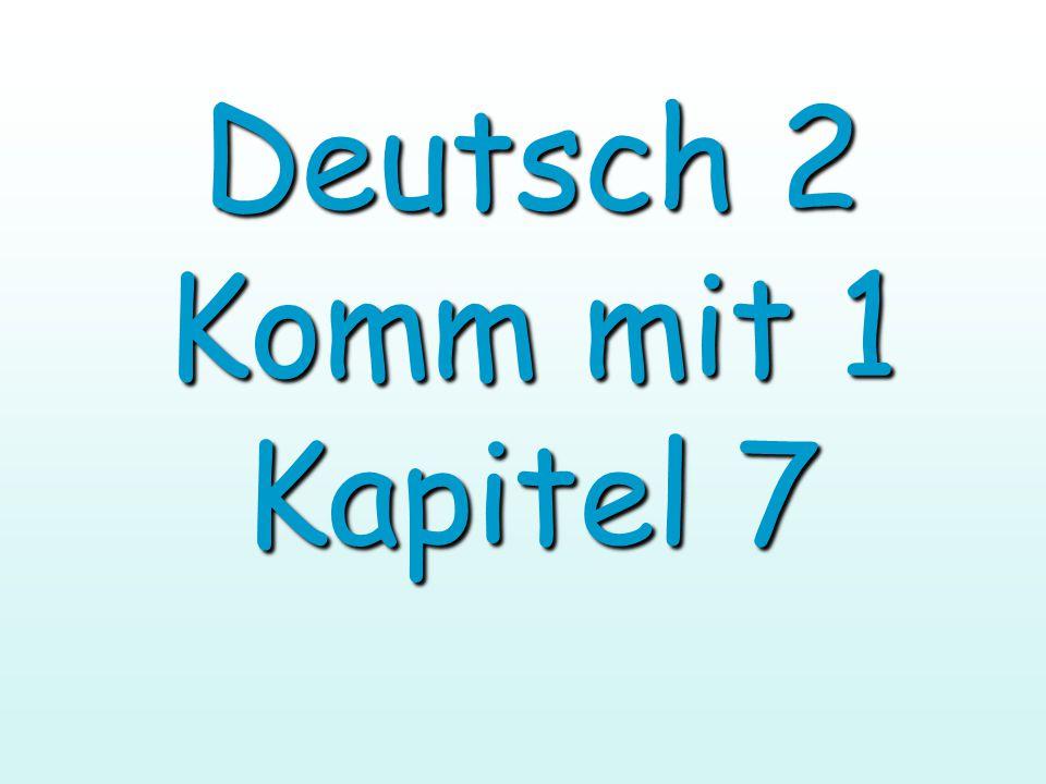 Deutsch 2 Komm mit 1 Kapitel 7