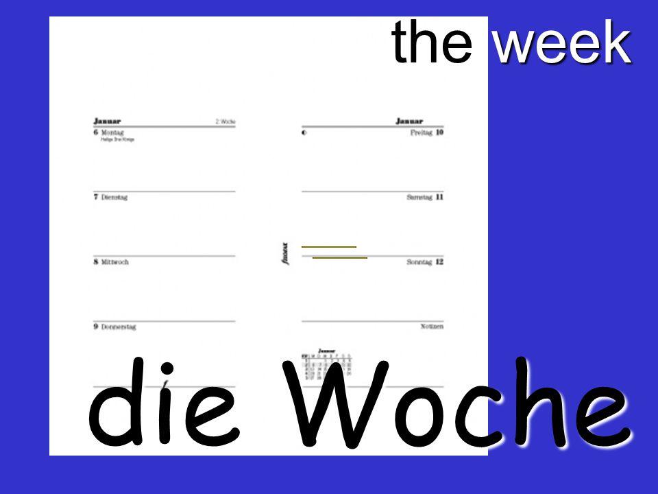 the week die Woche