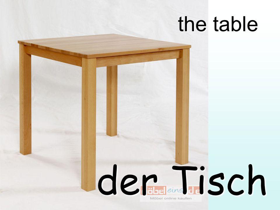 the table der Tisch