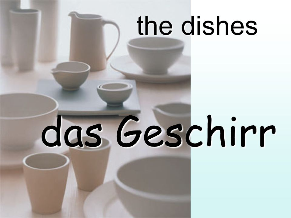 the dishes das Geschirr