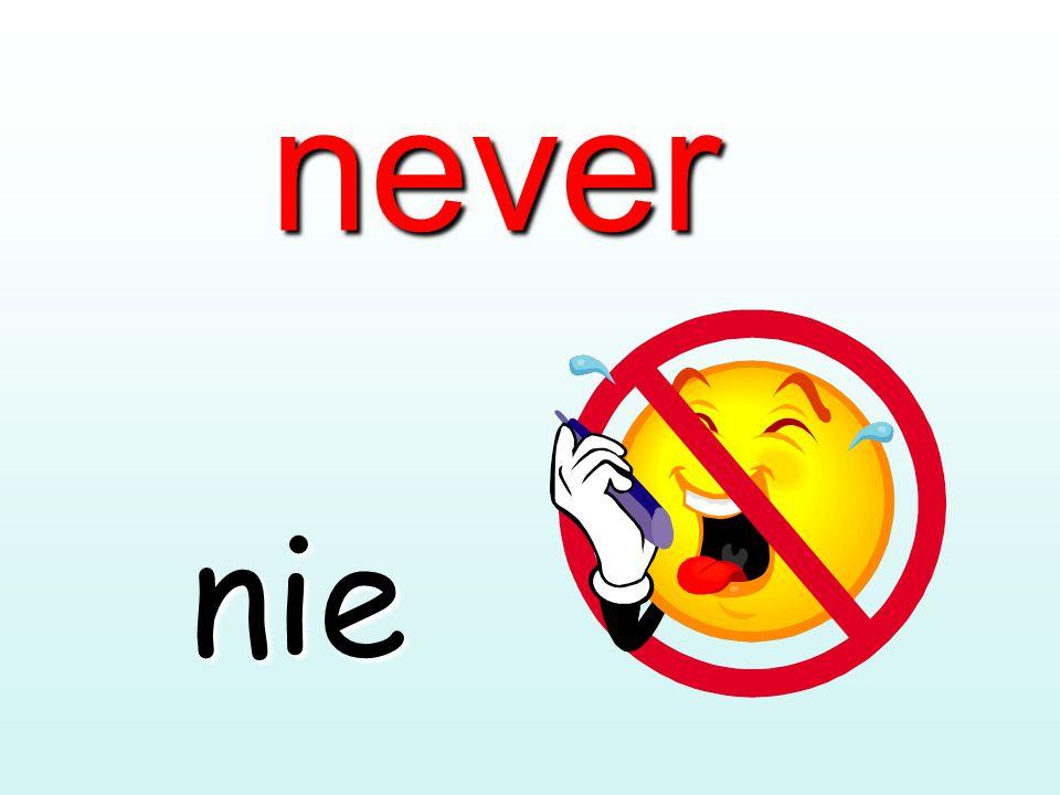 never nie