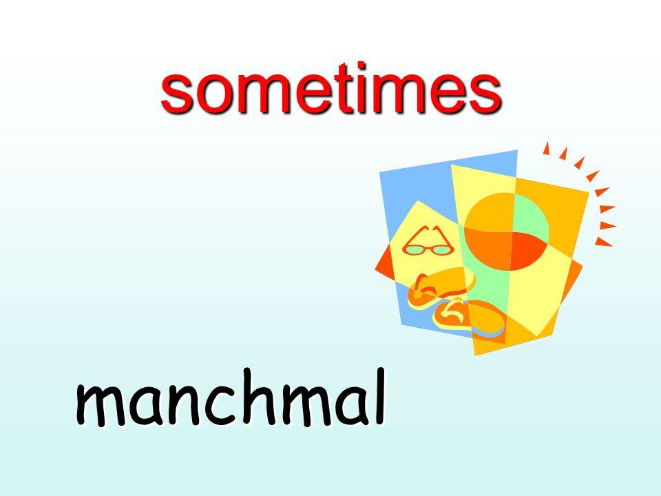 sometimes manchmal