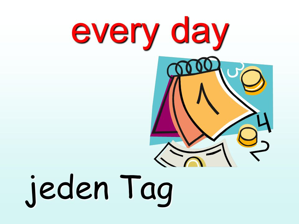 every day jeden Tag