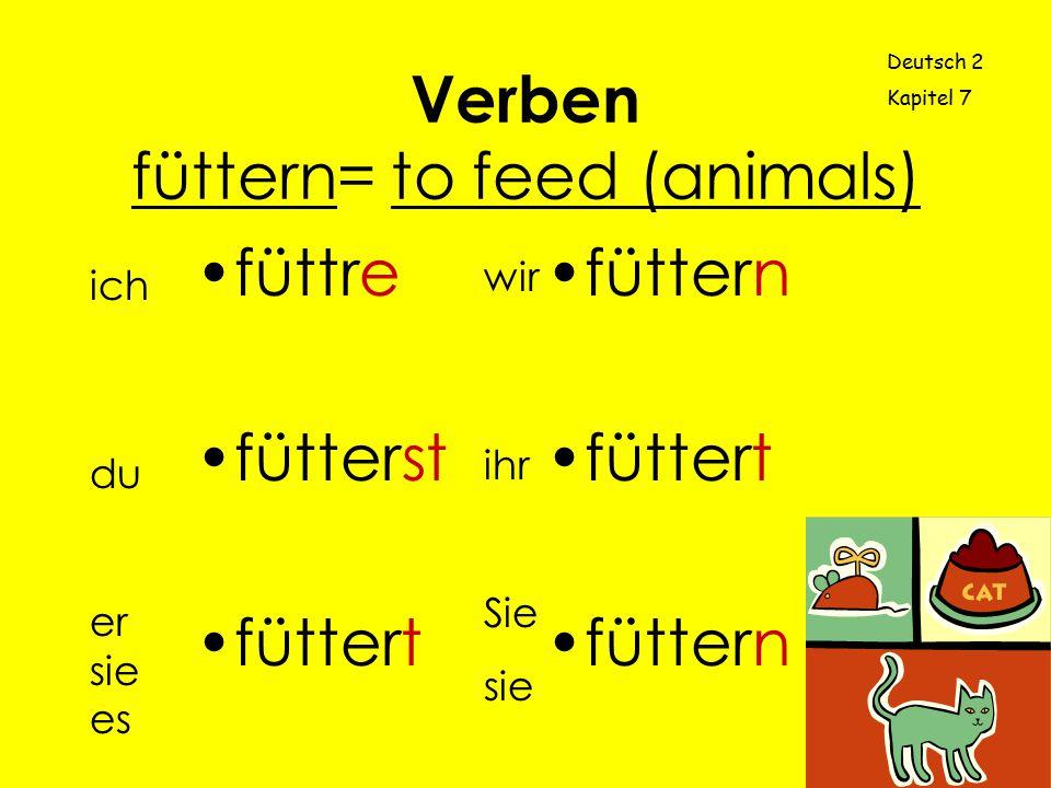 Verben füttern= to feed (animals)