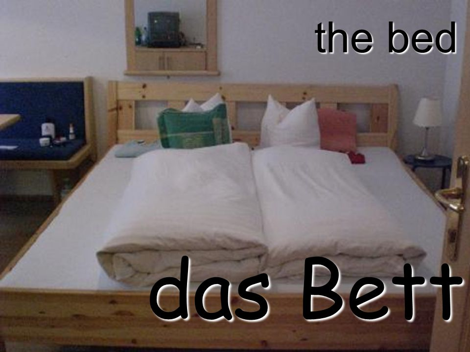 the bed das Bett