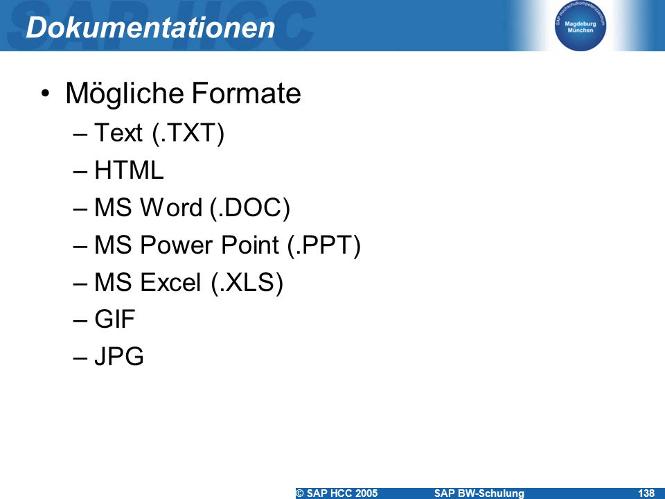 Dokumentationen Mögliche Formate Text (.TXT) HTML MS Word (.DOC)