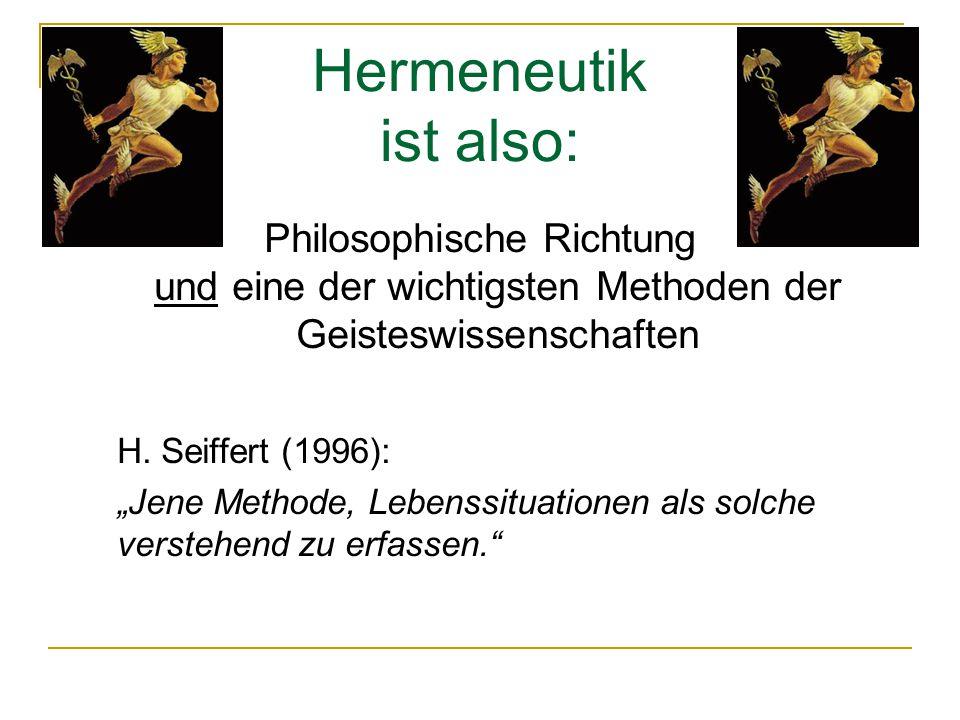 Hermeneutik ist also: Philosophische Richtung und eine der wichtigsten Methoden der Geisteswissenschaften.