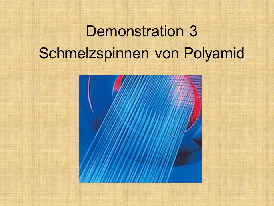 Demonstration 3 Schmelzspinnen von Polyamid