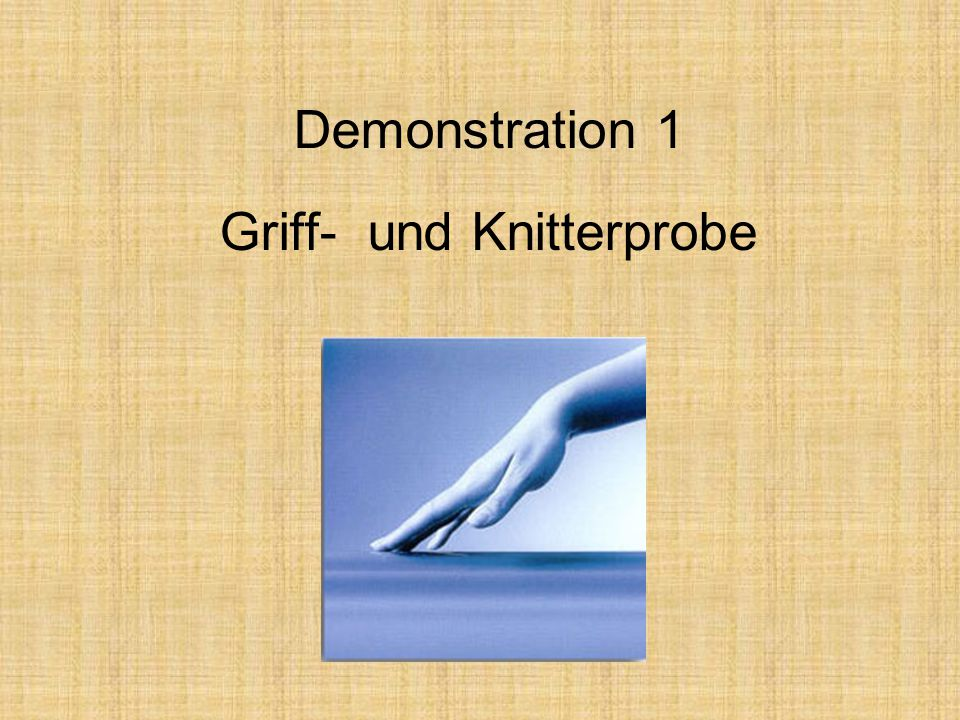 Demonstration 1 Griff- und Knitterprobe