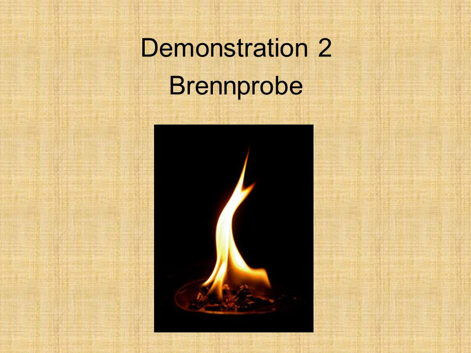 Demonstration 2 Brennprobe