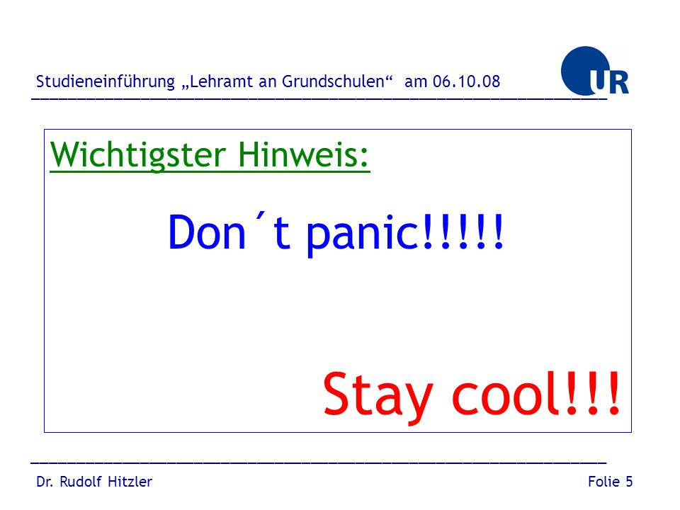Stay cool!!! Don´t panic!!!!! Wichtigster Hinweis: