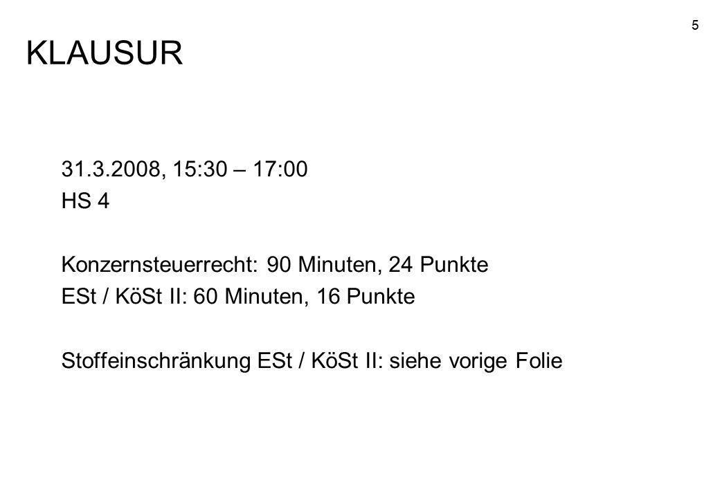 KLAUSUR 31.3.2008, 15:30 – 17:00. HS 4. Konzernsteuerrecht: 90 Minuten, 24 Punkte. ESt / KöSt II: 60 Minuten, 16 Punkte.