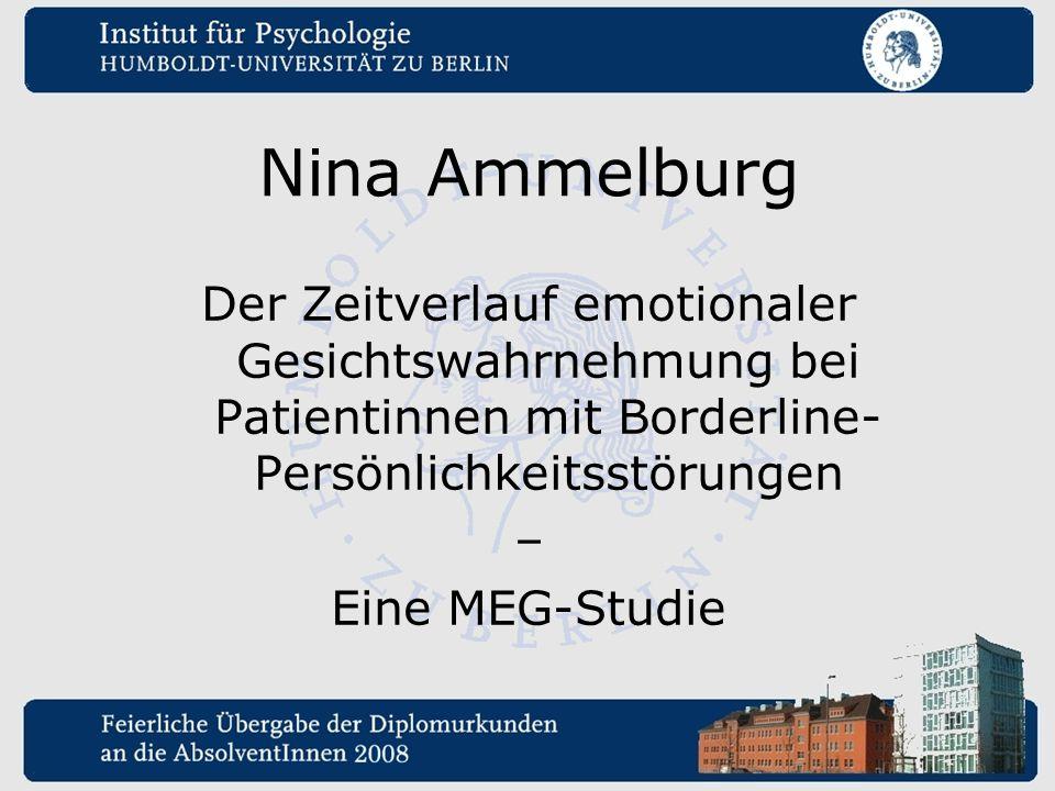 Nina Ammelburg Der Zeitverlauf emotionaler Gesichtswahrnehmung bei Patientinnen mit Borderline- Persönlichkeitsstörungen.
