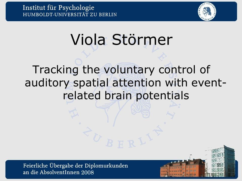 Viola Störmer Tracking the voluntary control of auditory spatial attention with event-related brain potentials.