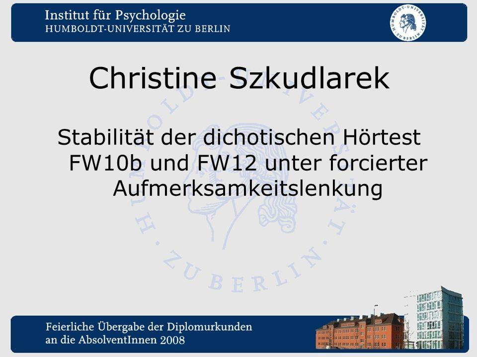 Christine Szkudlarek Stabilität der dichotischen Hörtest FW10b und FW12 unter forcierter Aufmerksamkeitslenkung.