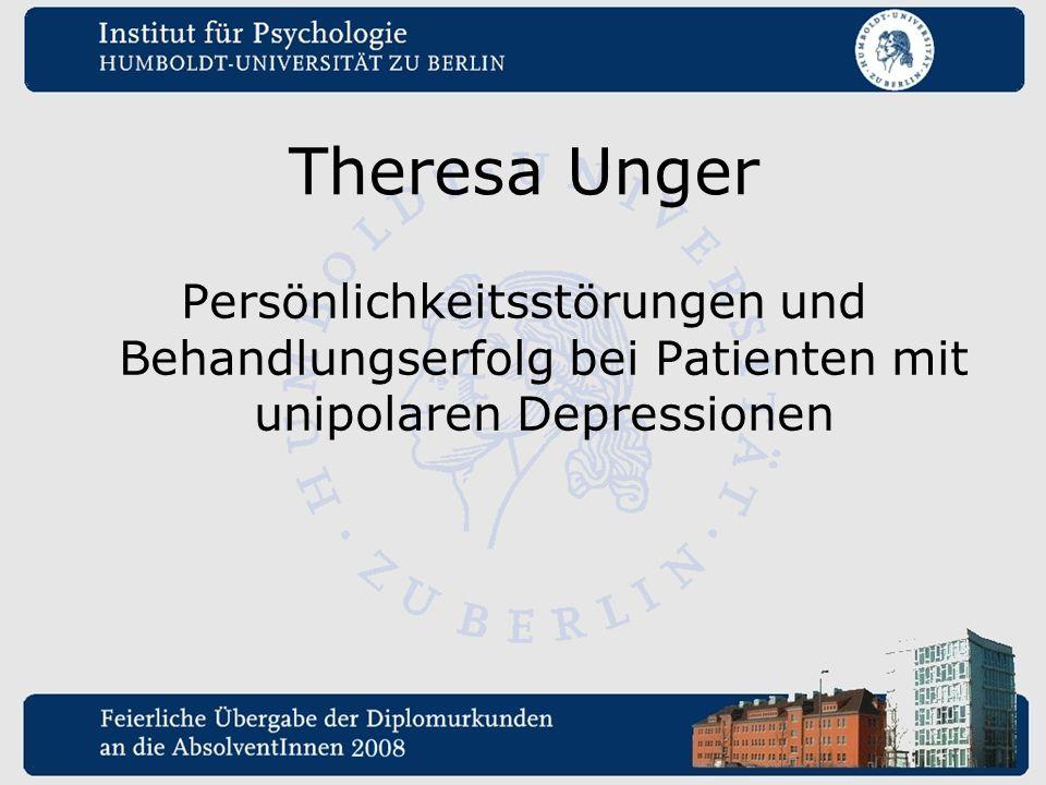 Theresa Unger Persönlichkeitsstörungen und Behandlungserfolg bei Patienten mit unipolaren Depressionen.