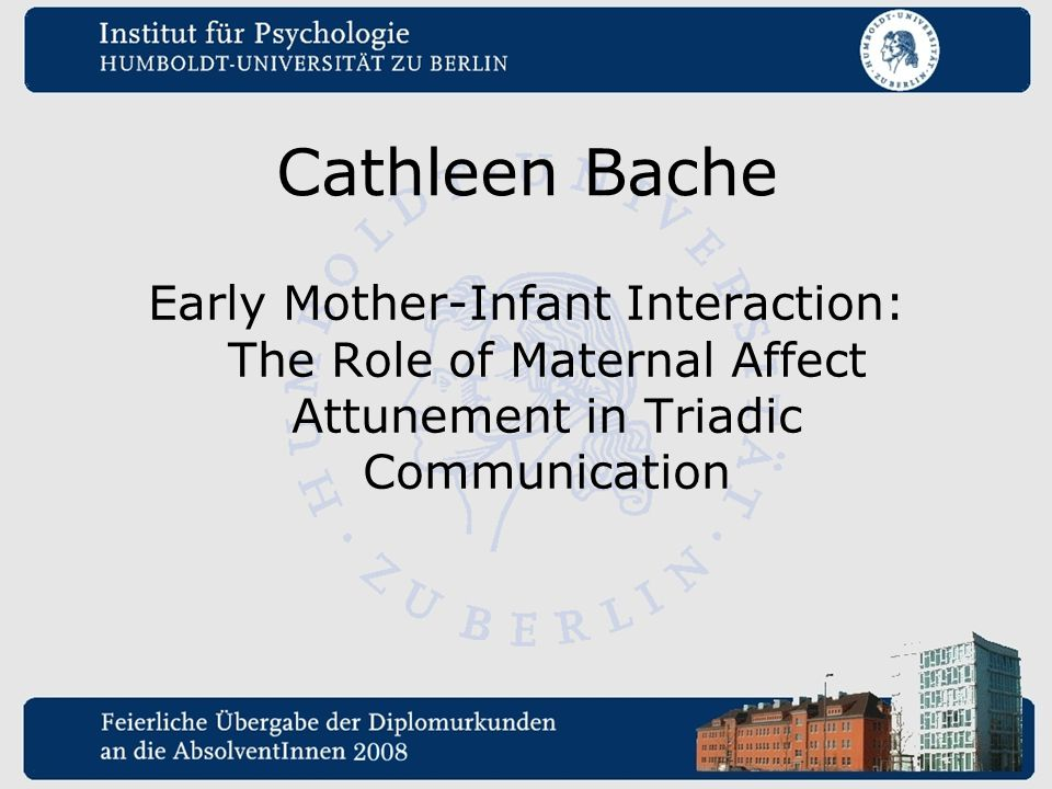 Cathleen Bache Early Mother-Infant Interaction: The Role of Maternal Affect Attunement in Triadic Communication.