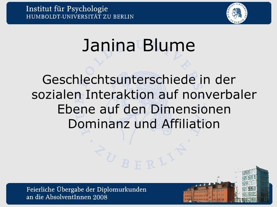 Janina Blume Geschlechtsunterschiede in der sozialen Interaktion auf nonverbaler Ebene auf den Dimensionen Dominanz und Affiliation.
