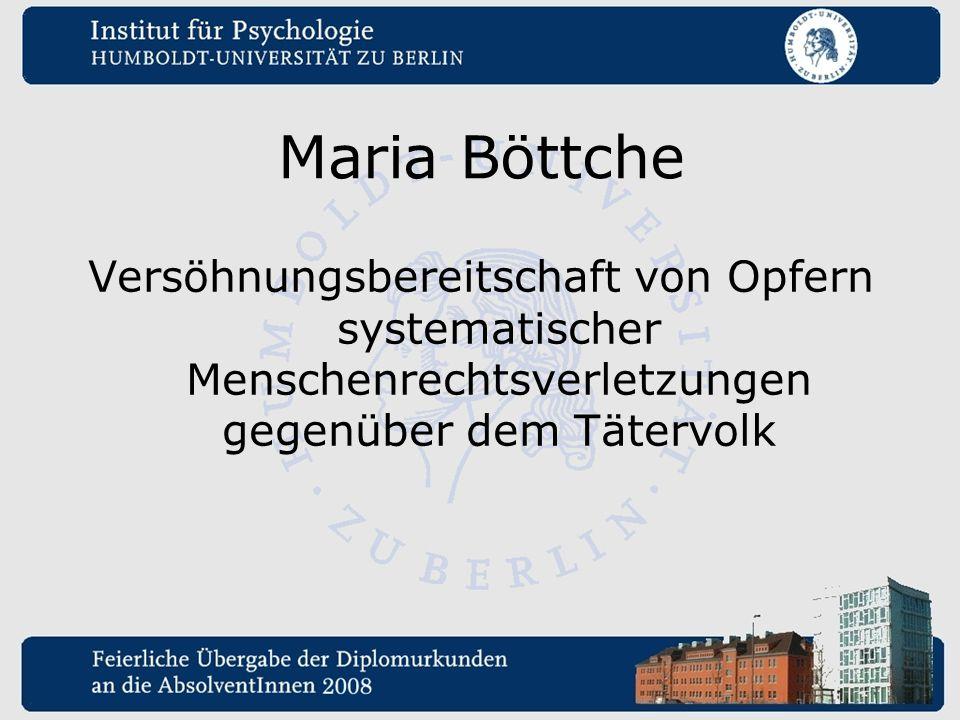 Maria Böttche Versöhnungsbereitschaft von Opfern systematischer Menschenrechtsverletzungen gegenüber dem Tätervolk.
