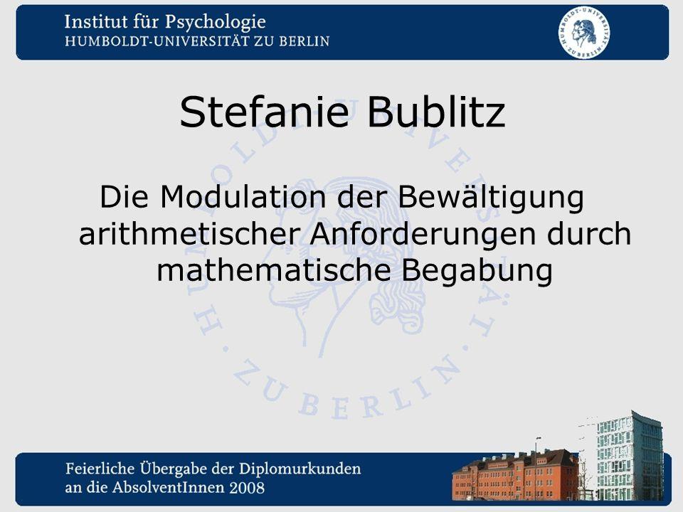 Stefanie Bublitz Die Modulation der Bewältigung arithmetischer Anforderungen durch mathematische Begabung.